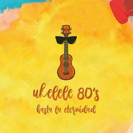 "CD Ukelele 80´s ""Hasta la Eternidad"""
