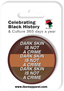 DARK SKIN IS NOT A CRIME - 38MM Button Badge