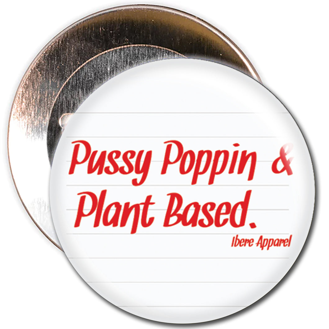 PUSSY POPPIN & PLANT BASED - BUTTON BADGE - Ibere Apparel