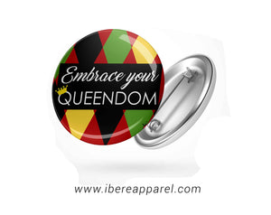 EMBRACE YOUR QUEENDOM - BUTTON BADGE - Ibere Apparel