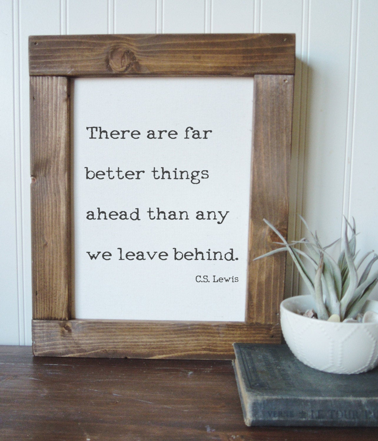 C.S. Lewis quote/there are far better things ahead than any we leave behind/canvas print/picture frame/tabletop sign/home decor/wall art