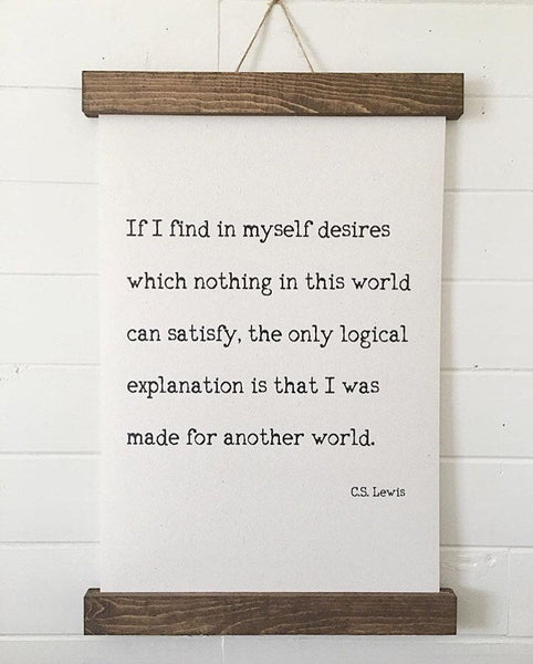 C.S. Lewis quote/If I find in myself desires...made for another world/canvas print/picture frame/tabletop sign/home decor/wall art