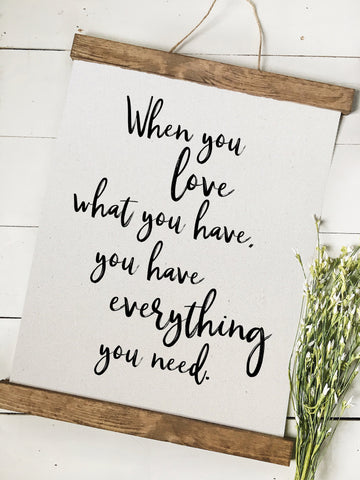 When you love what you have, you have everything/wall art/canvas print/canvas wall art/wall decor