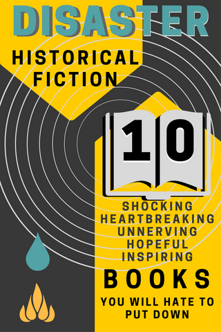 Disaster Historical Fiction: 10 shocking, heartbreaking, unnerving, hopeful, inspiring books you will hate to put down