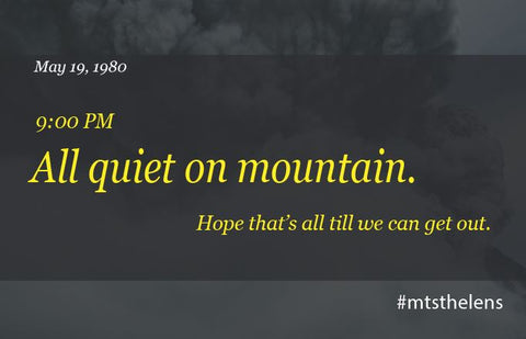 May 19, 1980. 9:00 p.m. All quiet on mountain. Hope that's all till we can get out.