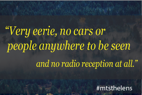 """Very eerie, no cars or people anywhere to be seen and no radio reception at all."" #mtsthelens"