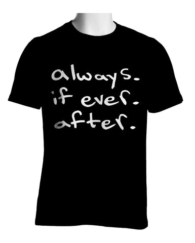 Always. If Ever. After. T-Shirt