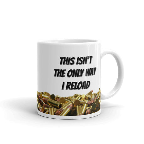 This isn't the only way I reload - Coffee Mug