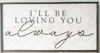 I'll Be Loving You Always Herringbone Sign 24x48