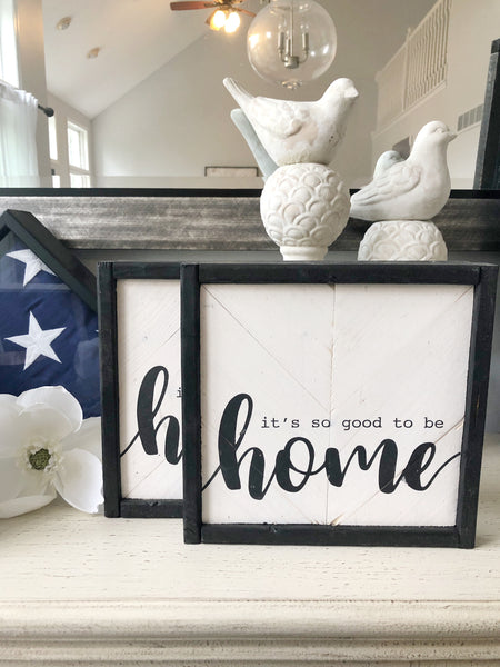 "Herringbone ""It's so good to be home"" 10x10 sign"