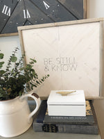 "White Herringbone ""Be Still & Know"" 16x16 sign"