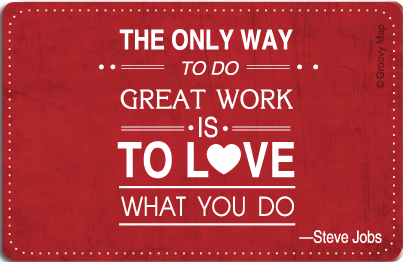 The only way to do great work is to love what you do, 8859194807511