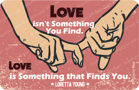 Love isn't something you find, Love is something that Finds you,8859194818074