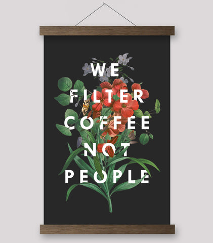 We Filter Coffee Not People - Print