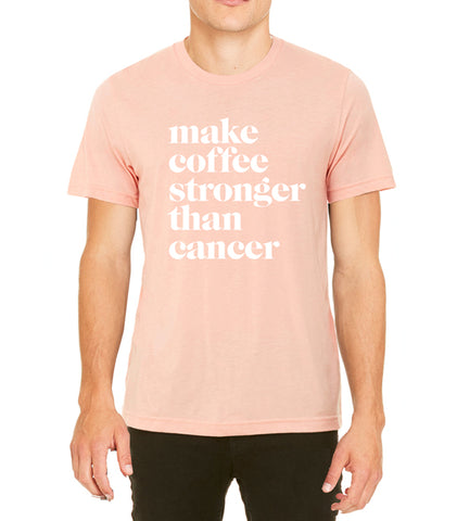 Make Coffee Stronger Than Cancer - T-Shirt (Unisex)