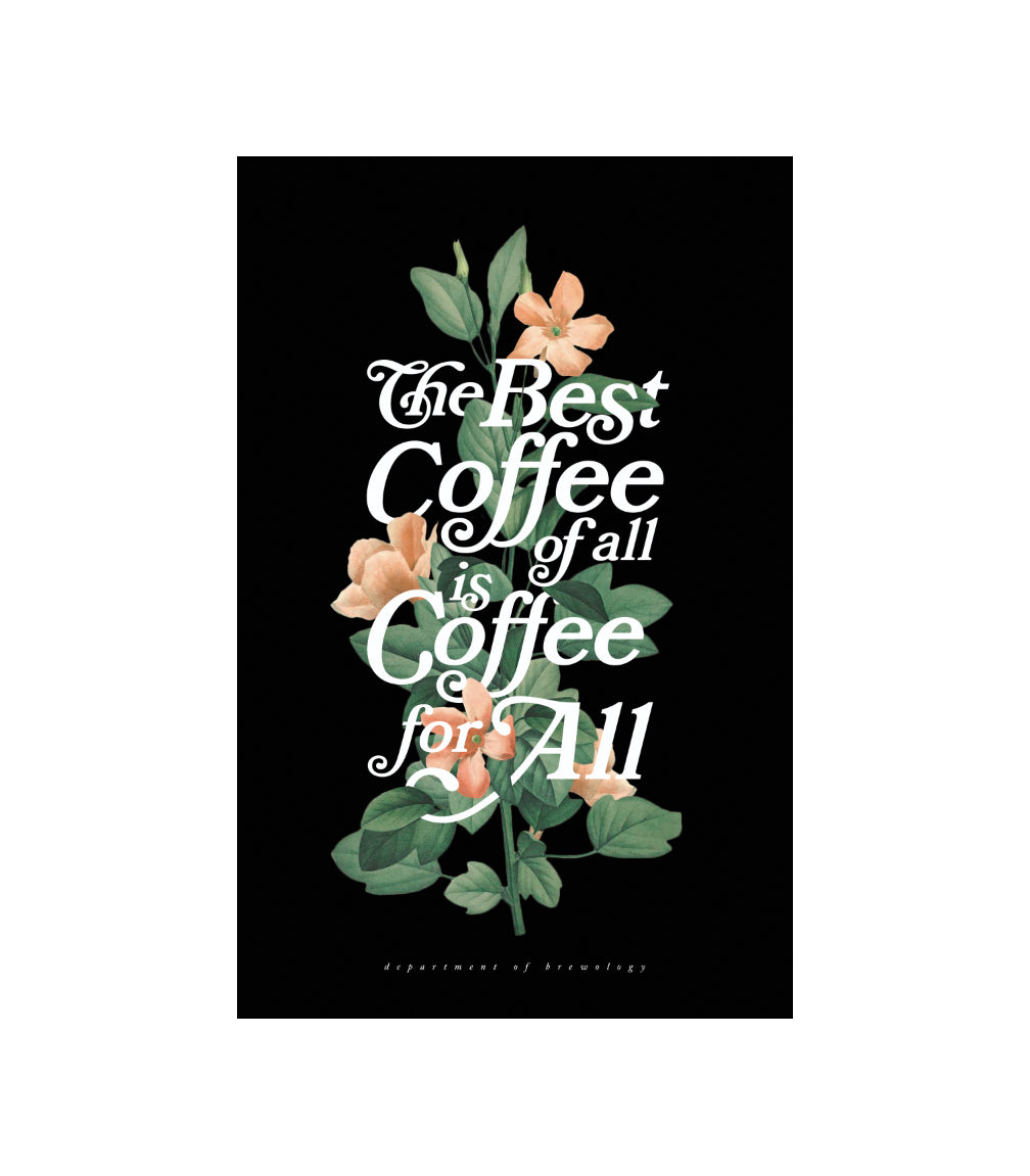 The Best Coffee of All is Coffee For All - Print