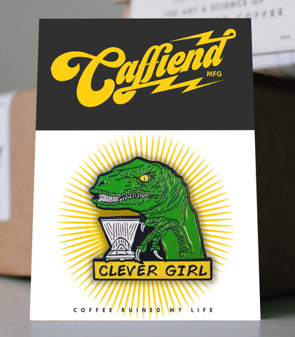 Caffiend - Clever Girl Pin