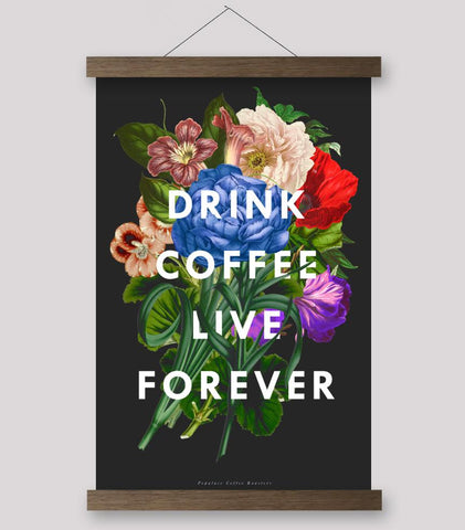 Drink Coffee Live Forever - Print