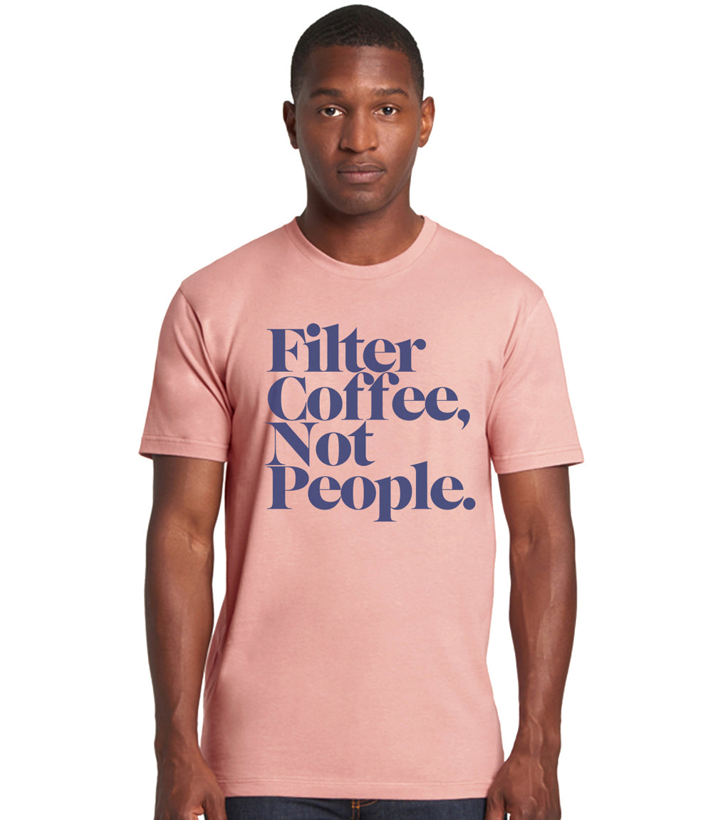 Desert Pink Filter Coffee Not People - T-Shirt (Unisex)