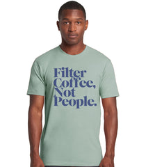 Sea Foam Filter Coffee Not People - T-Shirt (Unisex)