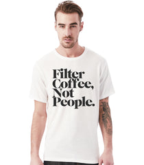 Filter Coffee Not People - White T-Shirt (Unisex)