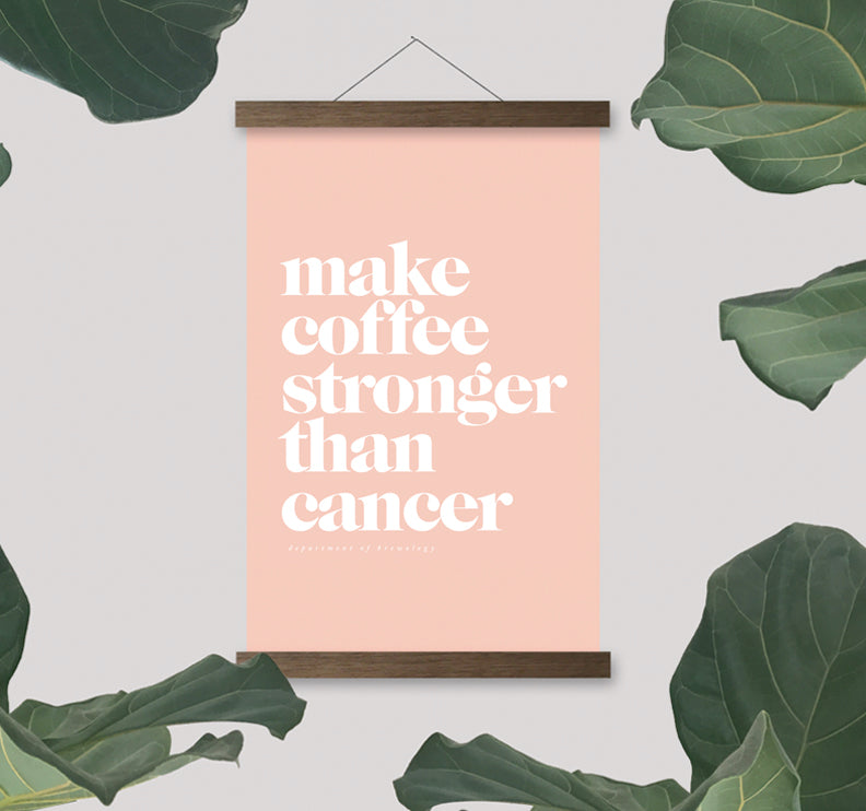 Make Coffee Stronger Than Cancer - Print