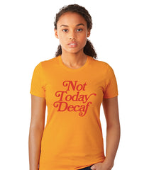 Not Today Decaf - Women's T-Shirt
