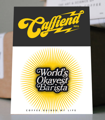 (EUROPE) Caffiend - World's Okayest Barista Pin