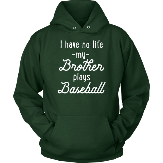 I Have No Life My Brother Plays Baseball