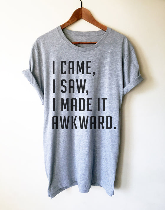 I Came. I Saw. I Left Early. Unisex Shirt