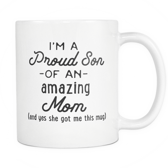 Funny Coffee Mug 'I'm A Proud Son Of An Amazing Mom (And Yes She Got Me This Mug)'