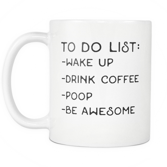 Funny Coffee Mug 'To Do List: Wake Up, Drink Coffee, Poop, Be Awesome'
