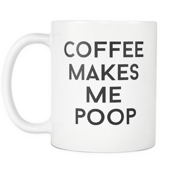 Funny Coffee Mug 'Coffee Makes Me Poop'