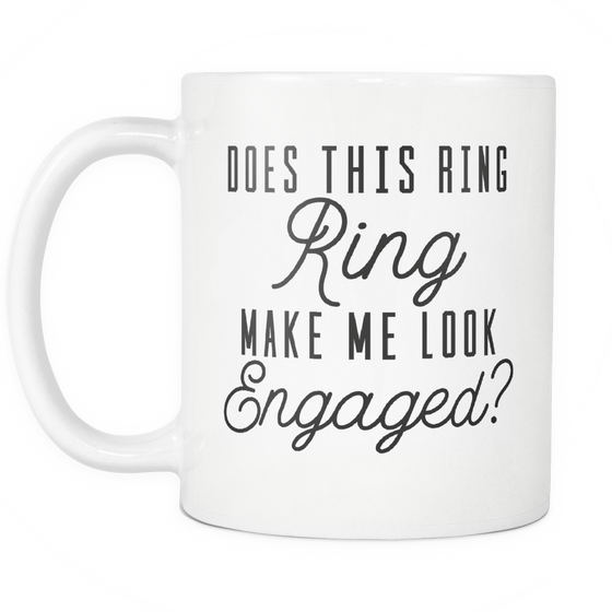 Funny Engagement Coffee Mug 'Does This Ring Make Me Look Engaged?'