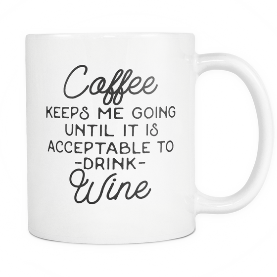 Funny Drinkers Coffee Mug 'Coffee Keeps Me Going Until Is Is Acceptable To Drink Wine'