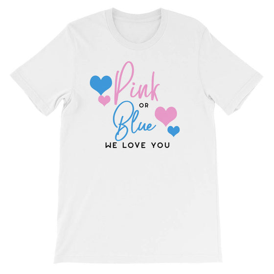 Pink Or Blue We Love You T-Shirt - Pregnancy announcement shirt - Pregnancy reveal shirt - Cute Maternity Shirt - Gender Reveal Shirt