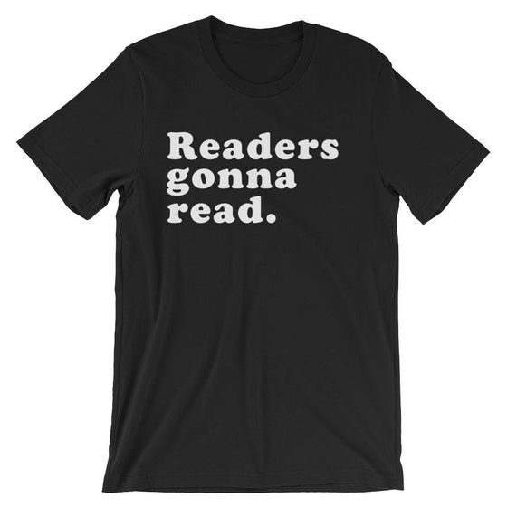 Readers Gonna Read Unisex T-Shirt - book lover t shirts - book lover gift - reading shirt - book lover gifts - bookworm gift - bibliophile