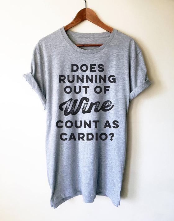 Does Running Out Of Wine Count As Cardio? Unisex Shirt - Wine shirt, Funny wine shirt, Drinking shirt, Wine gift, Wine lover shirt,
