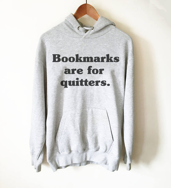 Bookmarks Are For Quitters Hoodie - Book Lover Hoodie, Book Lover Gift, Reading Shirt, Book Lover Gifts, Bookworm Gift, Bibliophile Hoodie