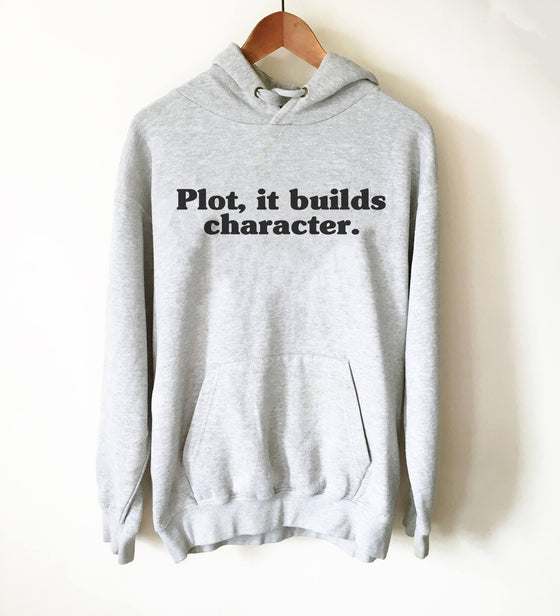 Plot, It Builds Character Hoodie - Theatre Shirt, Theatre gift, Broadway shirt, Actor shirt, Book lover t shirts, Book lover gift