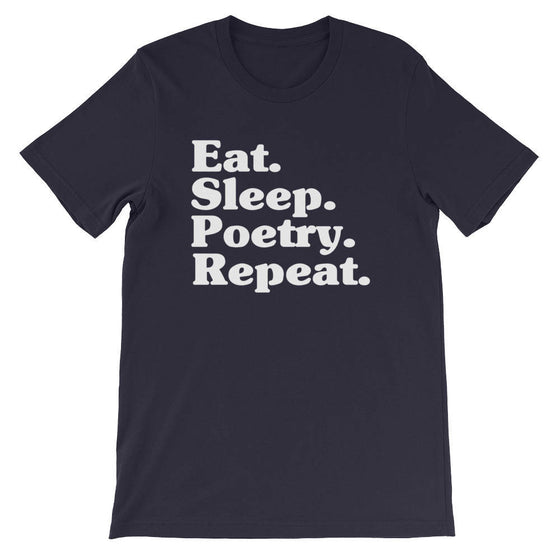 Eat Sleep Poetry Repeat Unisex T-Shirt - poetry shirt - poet shirt - Poetry Gift- Writer Shirt - poetry appreciation - funny poet - author