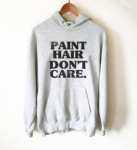 Paint Hair Don't Care Hoodie - Artist shirt, Artist gift, Art Teacher Shirt, Painter Shirt, Graffiti artist, Gift for painter