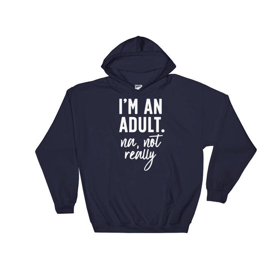 I'm An Adult Nah, Not Really Hoodie - 21st birthday shirt, Gift for her 18th, Birthday gift, Gift for 18th