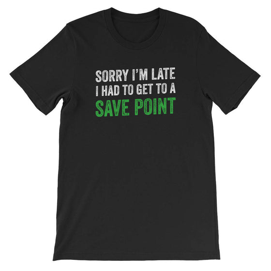 Sorry I'm Late, Save Point Unisex T-Shirt - videogame gift - videogame tshirt - video game nerd gift - videogame tshirts - geeky gift