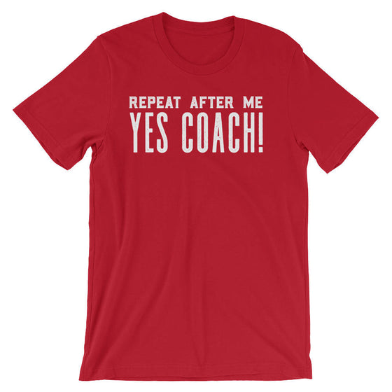Repeat After Me Yes Coach! Unisex Shirt - Coach shirt, Softball coach shirt, Cheer coach shirt, Football coach shirt, Ballet coach Shirt