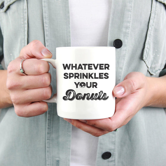 Whatever Sprinkles Your Donuts Mug - Donut Coffee Mugs - Donut Gift Idea - Donut Mug - Foodie - Baking - Bake - Cupcake - Funny Coffee Mug