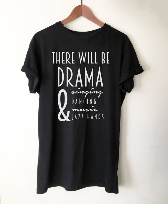 There Will Be Drama Unisex T-Shirt - - Theatre Shirt - Theatre gift - Broadway shirt - Actor shirt - Drama shirt - Actress shirt