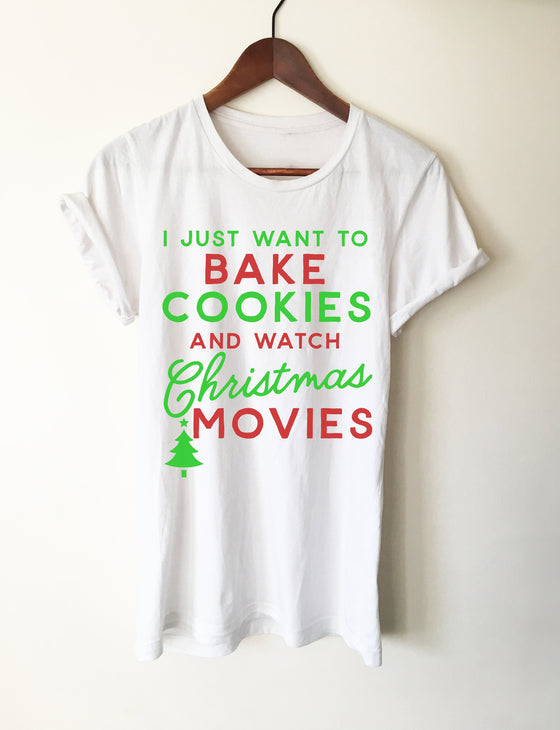 I Just Want To Bake Cookies And Watch Christmas Movies Unisex Shirt - Christmas gifts, Christmas gift, Baking Shirt, Cookie Shirt