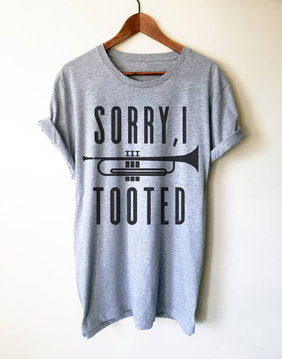 Sorry I Tooted Unisex Shirt - Trumpet shirt, Trumpet gift, Trumpet player, Trumpet tee, Musician gift, Marching band shirt, Band shirt