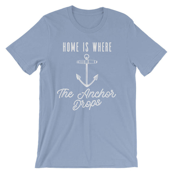 Home is Where The Anchor Drops Unisex Shirt - Sailor shirt, Nautical shirt, Anchor shirt, Navy shirt, Sailing shirt, Sailor gift, Boat shirt